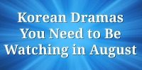 Korean Dramas You Need to Be Watching in August