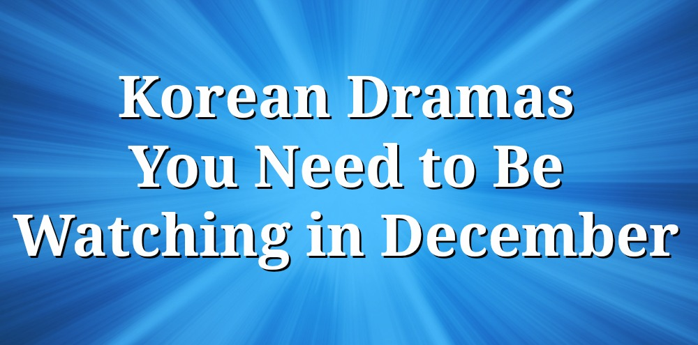 Button - December Korean Dramas