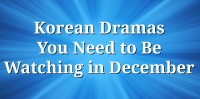 Korean Dramas You Need to Be Watching in December