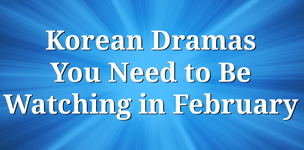 Button - February Korean Dramas