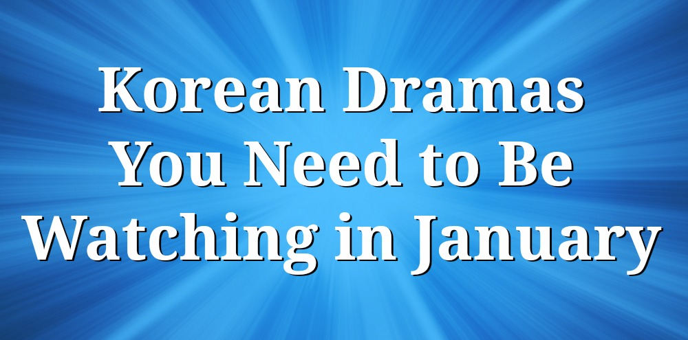Button - January 2018 Korean Dramas