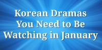 Korean Dramas You Need to Be Watching in January