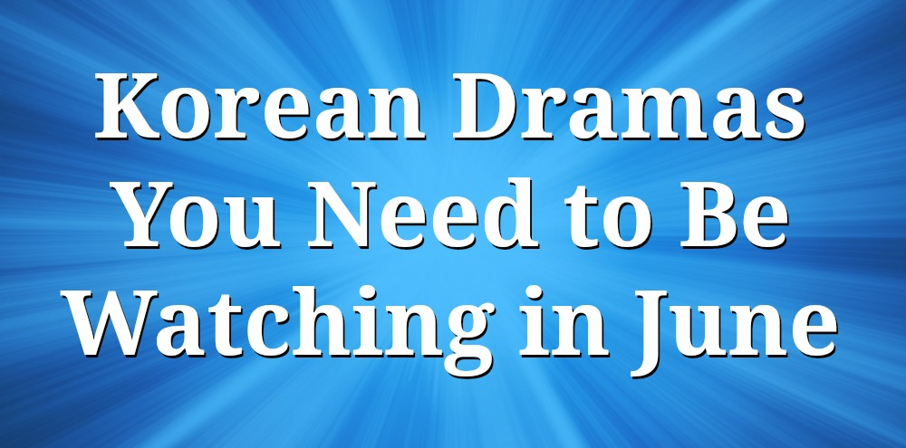Button - June Korean Dramas