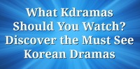 What Kdramas Should You Watch? Discover the Must See Korean Dramas