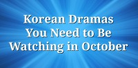 Korean Dramas You Need to Be Watching in October