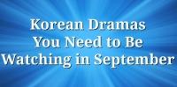 Korean Dramas You Need to Be Watching in September