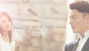 Love Me If You Dare Chinese Drama - Wallace Huo and Sandra Ma